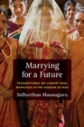 Marrying for a Future : Transnational Sri Lankan Tamil Marriages in the Shadow of War - Book