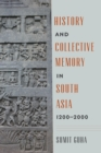 History and Collective Memory in South Asia, 1200-2000 - Book