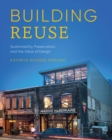 Building Reuse : Sustainability, Preservation, and the Value of Design - Book