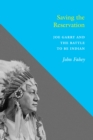 Saving the Reservation : Joe Garry and the Battle to Be Indian - eBook