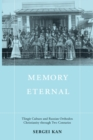 Memory Eternal : Tlingit Culture and Russian Orthodox Christianity through Two Centuries - eBook