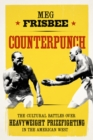 Counterpunch : The Cultural Battles over Heavyweight Prizefighting in the American West - eBook