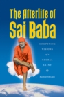 The Afterlife of Sai Baba : Competing Visions of a Global Saint - eBook