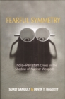 Fearful Symmetry : India-Pakistan Crises in the Shadow of Nuclear Weapons - Book