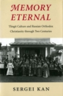 Memory Eternal : Tlingit Culture and Russian Orthodox Christianity through Two Centuries - Book