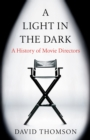 A Light in the Dark : A History of Movie Directors - eBook