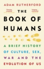 The Book of Humans : A Brief History of Culture, Sex, War and the Evolution of Us - eBook