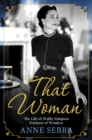That Woman : The Life of Wallis Simpson, Duchess of Windsor - eBook