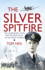 The Silver Spitfire : The Legendary WWII RAF Fighter Pilot in his Own Words - eBook