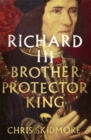 Richard III : Brother, Protector, King - Book