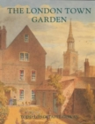 The London Town Garden, 1700?1840 - Book
