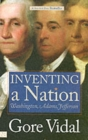 Inventing a Nation : Washington, Adams, Jefferson - Book