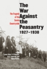The War Against the Peasantry, 1927-1930 : The Tragedy of the Soviet Countryside, Volume one - eBook
