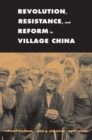 Revolution, Resistance, and Reform in Village China - eBook