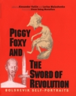 Piggy Foxy and the Sword of Revolution : Bolshevik Self-Portraits - eBook