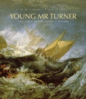 Young Mr. Turner : The First Forty Years, 1775?1815 - Book