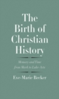 The Birth of Christian History : Memory and Time from Mark to Luke-Acts - eBook