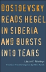 Dostoyevsky Reads Hegel in Siberia and Bursts into Tears - Book