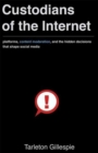 Custodians of the Internet : Platforms, Content Moderation, and the Hidden Decisions That Shape Social Media - Book