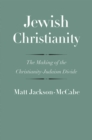 Jewish Christianity : The Making of the Christianity-Judaism Divide - eBook