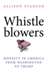 Whistleblowers : Honesty in America from Washington to Trump - Book