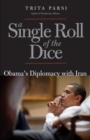 A Single Roll of the Dice : Obama's Diplomacy with Iran - Book