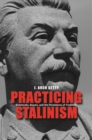 Practicing Stalinism : Bolsheviks, Boyars, and the Persistence of Tradition - eBook