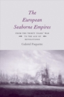 The European Seaborne Empires : From the Thirty Years' War to the Age of Revolutions - Book