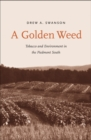 A Golden Weed : Tobacco and Environment in the Piedmont South - eBook