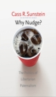 Why Nudge? : The Politics of Libertarian Paternalism - eBook