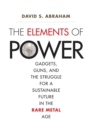The Elements of Power : Gadgets, Guns, and the Struggle for a Sustainable Future in the Rare Metal Age - eBook