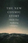 The New Cosmic Story : Inside Our Awakening Universe - Book
