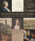 Enlightened Princesses : Caroline, Augusta, Charlotte, and the Shaping of the Modern World - Book