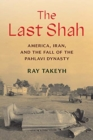 The Last Shah : America, Iran, and the Fall of the Pahlavi Dynasty - Book