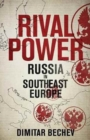 Rival Power : Russia in Southeast Europe - Book