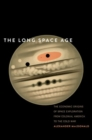 The Long Space Age : The Economic Origins of Space Exploration from Colonial America to the Cold War - Book