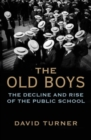 The Old Boys : The Decline and Rise of the Public School - Book