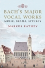 Bach's Major Vocal Works : Music, Drama, Liturgy - eBook
