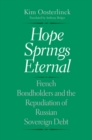 Hope Springs Eternal : French Bondholders and the Repudiation of Russian Sovereign Debt - eBook