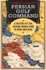 Persian Gulf Command : A History of the Second World War in Iran and Iraq - Book