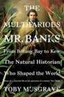 The Multifarious Mr. Banks : From Botany Bay to Kew, The Natural Historian Who Shaped the World - Book