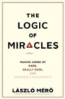 The Logic of Miracles : Making Sense of Rare, Really Rare, and Impossibly Rare Events - Book