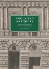 Emulating Antiquity : Renaissance Buildings from Brunelleschi to Michelangelo - Book