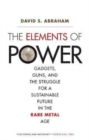 The Elements of Power : Gadgets, Guns, and the Struggle for a Sustainable Future in the Rare Metal Age - Book