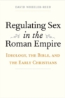 Regulating Sex in the Roman Empire : Ideology, the Bible, and the Early Christians - Book