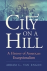 City on a Hill : A History of American Exceptionalism - Book