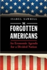 The Forgotten Americans : An Economic Agenda for a Divided Nation - Book