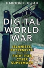 Digital World War : Islamists, Extremists, and the Fight for Cyber Supremacy - Book
