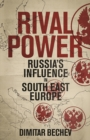 Rival Power : Russia's Influence in Southeast Europe - eBook