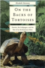 On the Backs of Tortoises : Darwin, the Galapagos, and the Fate of an Evolutionary Eden - Book